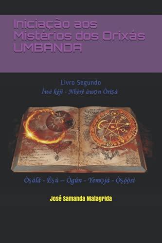 Iniciação aos Mistérios dos Orixás UMBANDA: Livro Segundo - Ìwé kéjì - Nbẹ̀rẹ̀ àwọn Òrìṣà