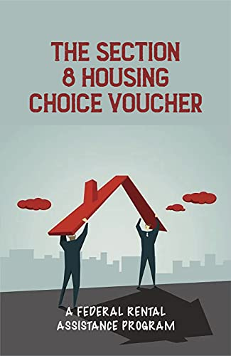 The Section 8 Housing Choice Voucher: A Federal Rental Assistance Program: Subsidized Apartments And Homes (English Edition)