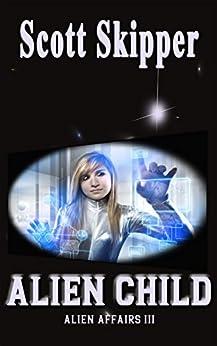 Alien Child (Alien Affairs Book 3) by [Scott Skipper]