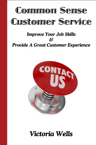 Common Sense Customer Service - Improve Your Job Skills & Provide A Great Customer Experience (English Edition)