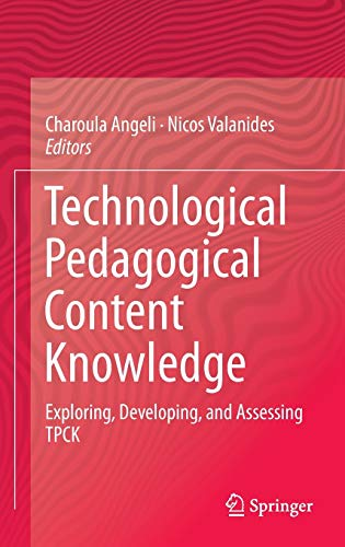 Technological Pedagogical Content Knowledge Exploring Developing And Assessing Tpck