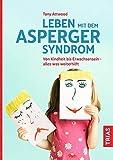 Leben mit dem Asperger-Syndrom: Von Kindheit bis Erwachsensein - alles was weiterhilft
