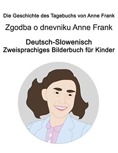Deutsch-Slowenisch Die Geschichte des Tagebuchs von Anne Frank / Zgodba o dnevniku Anne Frank Zweisprachiges Bilderbuch für Kinder