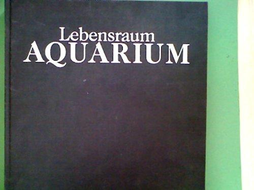 Lebensraum Aquarium - ein Handbuch der Süß- und Seewasseraquaristik. Ökologie, Pflanzen, Tiere und Technik.