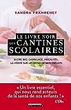 Le livre noir des cantines scolaires: Sucre, bio, gaspillage, inégalités ... La vérité sur les repas de nos enfants