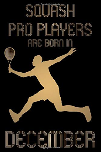 Squash Pro Players are born in December Notebook Birthday Gift Gold Book: Lined Notebook / Journal Gift, 101 Pages, 6x9, Soft Cover, Matte Finish
