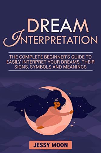Dream Interpretation : The complete beginner's guide to