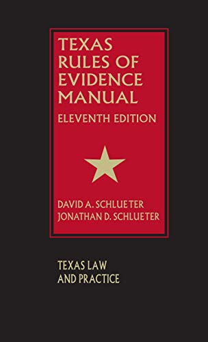 Compare Textbook Prices for Texas Rules of Evidence Manual Eleventh Edition Edition ISBN 9781578235421 by David A. Schlueter,Jonathan D. Schlueter