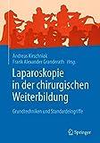 Laparoskopie in der chirurgischen Weiterbildung: Grundtechniken und Standardeingriffe - Andreas Kirschniak