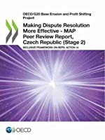 Oecd/G20 Base Erosion and Profit Shifting Project Making Dispute Resolution More Effective - Map Peer Review Report, Czech Republic Stage 2 Inclusive Framework on Beps: Action 14
