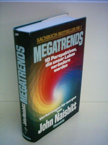 John Naisbitt: Megatrends - 10 Perspektiven, die unser Leben verändern werden