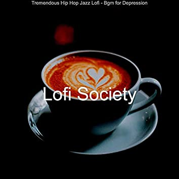 Tremendous Hip Hop Jazz Lofi - Bgm for Depression