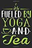 Fueled By Yoga And Tea: Notizbuch Yoga | 6x9 Blank Notizheft | 120 Leere Seiten | Softcover ca. A5 | Meditation Tagebuch