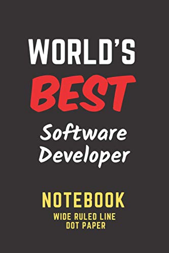 World's Best Software Developer Notebook: Wide Ruled Line / Dot Paper. Gift/Present for any occasion. Birthday Christmas Father's Day Mother's Day.