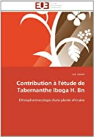 Contribution a l'etude de Tabernanthe Iboga H. Bn: Ethnopharmacologie d'une plante africaine (Omn.Univ.Europ.) (French Edition) by Loic Sanner(2012-01-13)