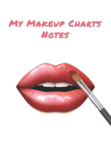 """My Makeup Charts Notes: For Makeup Lovers & Makeup Artists to Plan and Organize Creative Designs. (Large Size 8.5"""" x 11"""" 120 pages)"""