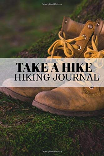 Take A Hike Hiking Journal: All Good Things Are Wild And Free Hiking Journal Personal Hiker's Log Book & Trail Record,Hiking Journal With Prompts To ... Hiking Gifts Trail Log Book Hiker's Journal