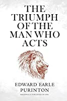 The Triumph of the Man Who Acts