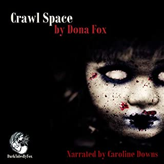 Crawl Space     A Short Horror Story              By:                                                                                                                                 Dona Fox                               Narrated by:                                                                                                                                 Caroline Downs                      Length: 21 mins     22 ratings     Overall 4.1