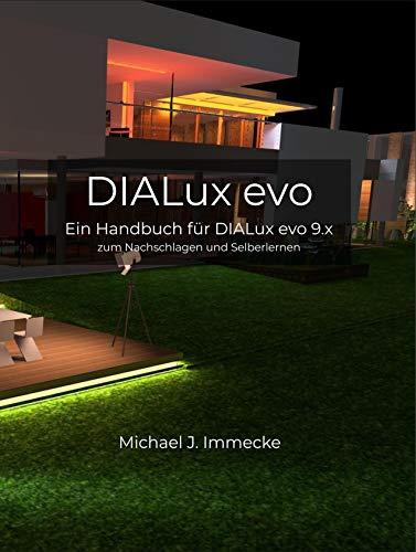 DIALux evo: Ein Handbuch für DIALux evo zum Nachschlagen und Selberlernen (German Edition)