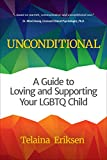 Unconditional: A Guide to Loving and Supporting Your LGBTQ Child (English Edition)
