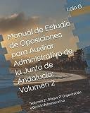 """Manual de Estudio de Oposiciones para Auxiliar Administrativo de la Junta de Andalucía: Volumen 2: """"Volumen 2"""": Bloque 2º Organización y Gestión Administrativa"""