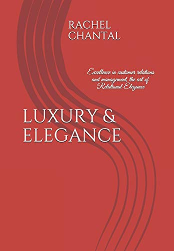 LUXURY & ELEGANCE: Excellence in customer relations and management. The art of