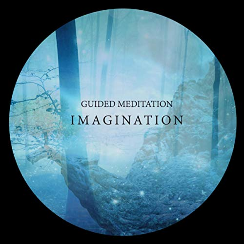 Guided Meditation: Imagination