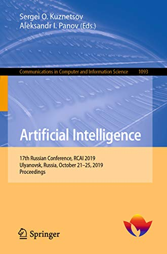 Artificial Intelligence: 17th Russian Conference, RCAI 2019, Ulyanovsk, Russia, October 21–25, 2019, Proceedings (Communications in Computer and Information Science Book 1093) (English Edition)