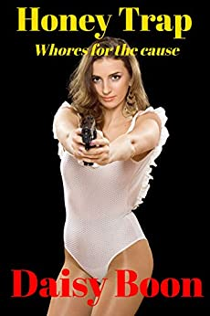 Honey Trap: Whores for the cause by [Daisy Boon]