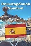 Reisetagebuch Spanien: Reisejournal / Notizbuch / Erinnerungsbuch für Ihren Urlaub – inkl. Packliste, Checkliste & To-Do-Liste | Urlaub | Reise | ... | Geschenk | Abschiedsbuch | (v. 6)