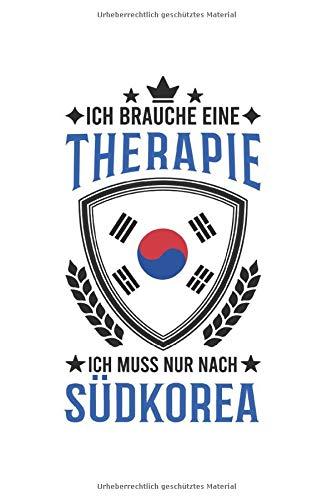 Südkorea Notizbuch: Ich brauche keine Therapie Ich muss nur nach Südkorea Korea Souel Koranische Flagge / 6x9 Zoll / 120 ausfüllbare Seiten Seiten