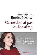 On ne choisit pas qui on aime de Marie-Clémence Bordet-Nicaise