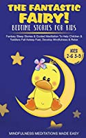 The Fantastic Fairy! Bedtime Stories for Kids Fantasy Sleep Stories & Guided Meditation To Help Children & Toddlers Fall Asleep Fast, Develop Mindfulness& Relax (Ages 2-6 3-5)