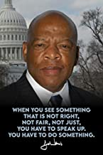 John Lewis Portrait If You See Something That is Not Right Do Something Famous Motivational Inspirational Quote Civil Rights Activist Cool Wall Decor Art Print Poster 12x18