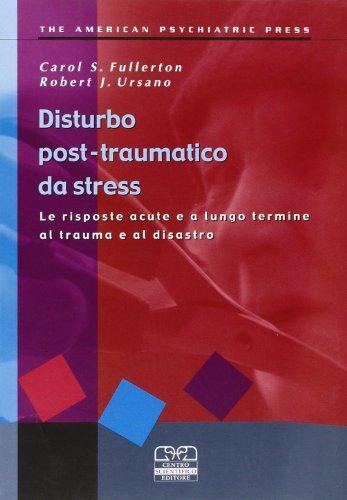 Disturbo post-traumatico da stress. Le risposte acute e a lungo termine al trauma e al disastro