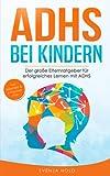 ADHS bei Kindern: Der große Elternratgeber für erfolgreiches Lernen mit ADHS - inkl. Selbsttest, 4-Wochen-Programm & 10 Selbsthilfe-Übungen für mehr Aufmerksamkeit in der Schule & im Unterricht