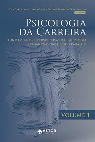 Psicologia da carreira Vol.1: fundamentos e perspectivas da psicologia organizacional e do trabalho