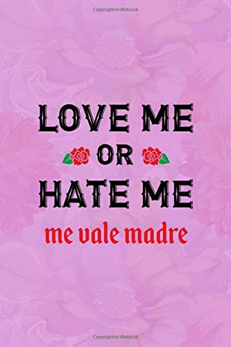 Love Me Or Hate Me Me Vale Madre: Notebook Journal Composition Blank Lined Diary Notepad 120 Pages Paperback Pink Texture Chingona
