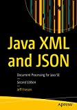 Java XML and JSON: Document Processing for Java SE - Jeff Friesen