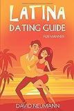 Latina Dating Guide: Wie Du die Herzen lateinamerikanischer Frauen eroberst und kulturelle Fettnäpfchen vermeidest (Flirte mit Chicas aus Lateinamerika: Südamerika, Zentralamerika, Karibik) - David Neumann