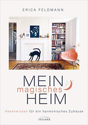 Mein magisches Heim: Hexenwissen für ein harmonisches Zuhause - Das Zauberbuch voll Reinigungsritualen, Gestaltungsideen und magischen Tipps
