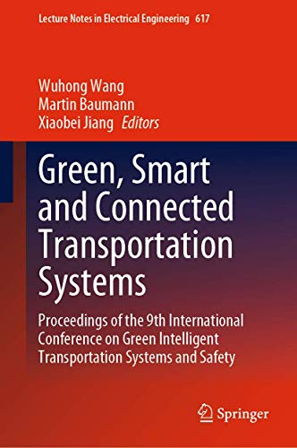 Green, Smart and Connected Transportation Systems: Proceedings of the 9th International Conference on Green Intelligent Transportation Systems and ... Notes in Electrical Engineering (617))