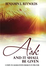 Ask and It Shall Be Given: 3 Steps to Guaranteed Results in Prayer