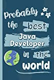 Probably The Best Java Developer In The World: Gifts for Java Developers: Personalised Notebook or Journal: Blank Lined Paperback Book