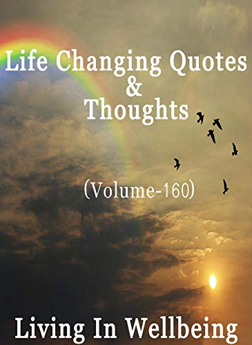 Life Changing Quotes Thoughts Volume 160 Ebook Wellbeing Living In Amazon In Kindle Store
