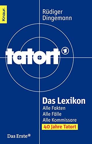 Tatort - Das Lexikon: Alle Fakten. Alle Fälle. Alle Kommissare