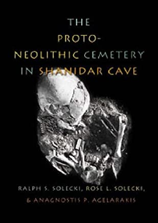 The Proto-Neolithic Cemetery in Shanidar Cave (Texas A&M University Anthology Series) by Ralph S. Solecki (31-Jan-2004) Hardcover