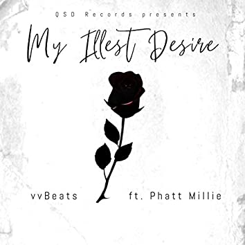 My Illest Desire (feat. Phatt Millie)
