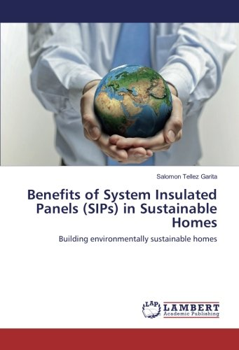 Benefits of System Insulated Panels (SIPs) in Sustainable Homes: Building environmentally sustainable homes